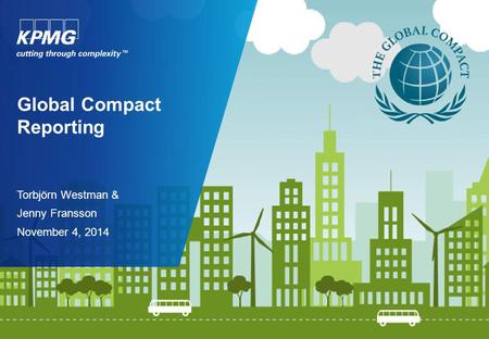 Global Compact Reporting Torbjörn Westman & Jenny Fransson November 4, 2014.