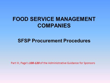 FOOD SERVICE MANAGEMENT COMPANIES SFSP Procurement Procedures Part III, Page's 100-120 of the Administrative Guidance for Sponsors.