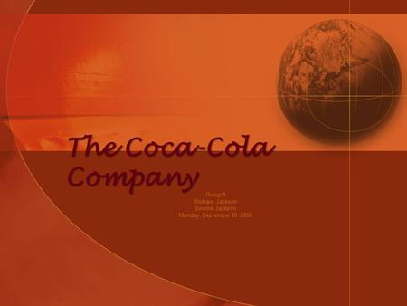 The Coca-Cola Company Group 5 Shirkara Jackson Siromik Jackson Monday, September 15, 2008.