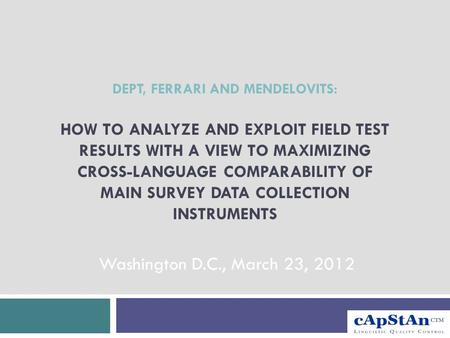 DEPT, FERRARI AND MENDELOVITS: HOW TO ANALYZE AND EXPLOIT FIELD TEST RESULTS WITH A VIEW TO MAXIMIZING CROSS-LANGUAGE COMPARABILITY OF MAIN SURVEY DATA.