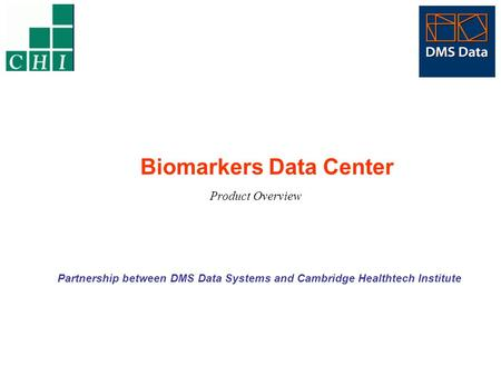 Biomarkers Data Center Product Overview Partnership between DMS Data Systems and Cambridge Healthtech Institute.