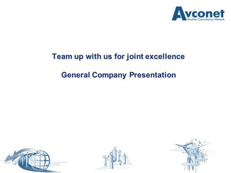 Team up with us for joint excellence General Company Presentation.