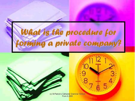 (c) St Patrick's Cathedral Grammar School Form 6 2005 What is the procedure for forming a private company?