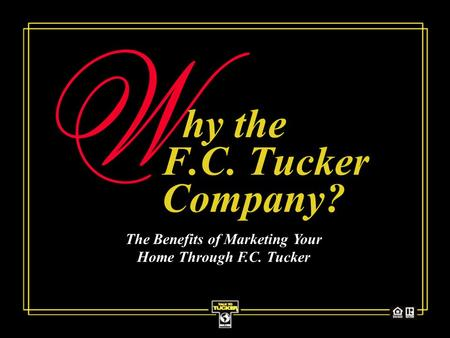 Hy the F.C. Tucker Company? The Benefits of Marketing Your Home Through F.C. Tucker.