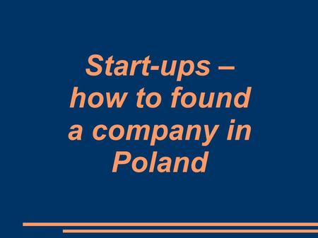Start-ups – how to found a company in Poland.  Legal requirements The Freedom of Business Act regulates the registration of natural persons with the.