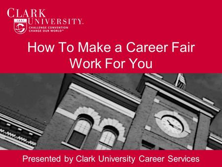How To Make a Career Fair Work For You Presented by Clark University Career Services.