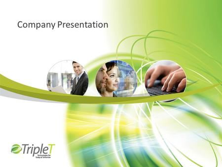 Company Presentation. Triple-T at a glance Founded in 1994 Providing end-to-end solutions: expertise and certifications in a wide range of disciplines.