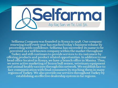 Selfarma Company was founded in Konya in 1998. Our company renewing itself every year has reached today's business volume by proceeding with confidence.