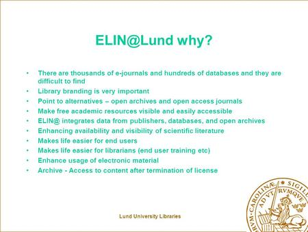 Lund University Libraries why? There are thousands of e-journals and hundreds of databases and they are difficult to find Library branding is.