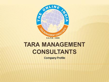 TARA MANAGEMENT CONSULTANTS Company Profile. THE ONLINE INDIA OVERVIEW: Tara Management Consultants is a leader in the Service Industry, offering customers.