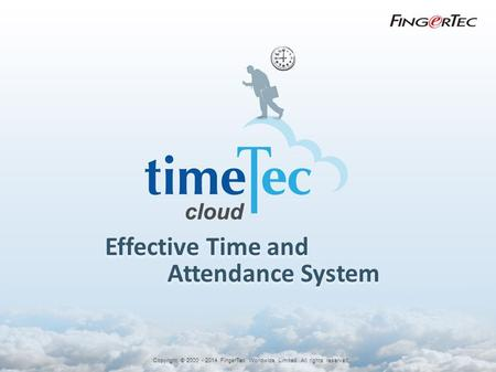 Effective Time and Attendance System Copyright © 2000 - 2014 FingerTec Worldwide Limited. All rights reserved.