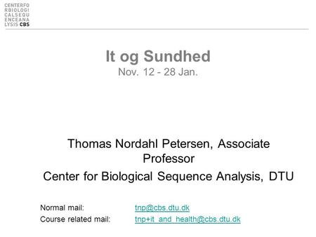 It og Sundhed Nov. 12 - 28 Jan. Thomas Nordahl Petersen, Associate Professor Center for Biological Sequence Analysis, DTU Normal