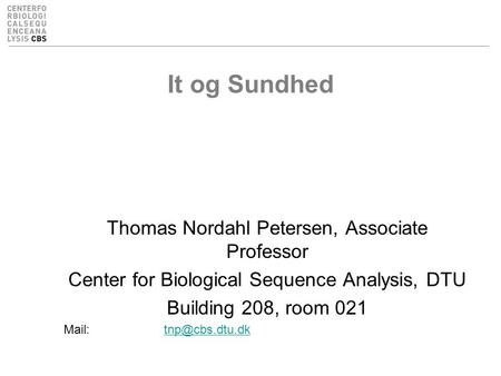 It og Sundhed Thomas Nordahl Petersen, Associate Professor Center for Biological Sequence Analysis, DTU Building 208, room 021