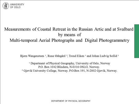 Measurements of Coastal Retreat in the Russian Artic and at Svalbard by means of Multi-temporal Aerial Photographs and Digital Photogrammetry Bjørn Wangensteen.