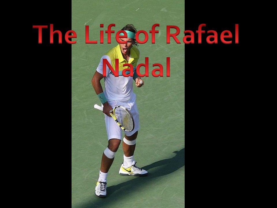 Rafael Nadal Was Born June 3 His Birth Place Is Manacor Mallorca Spain He Was Born To Sebastian Nadal And Ana Maria Parera Now Divorced Link Ppt Download