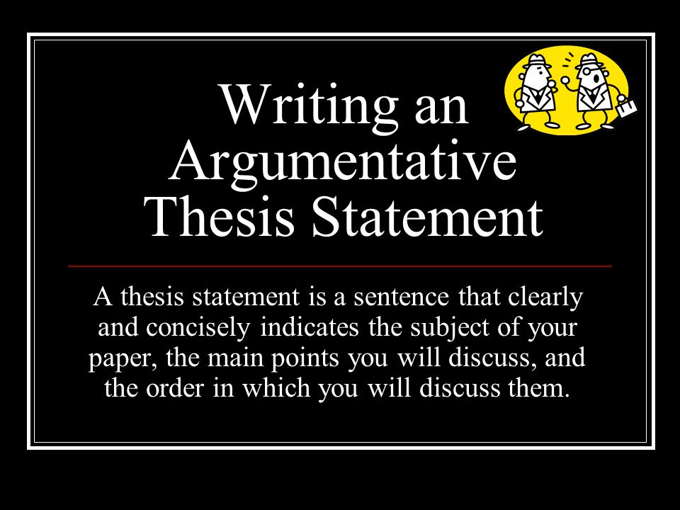 Writing An Argumentative Thesis Statement A Thesis Statement Is A Sentence  That Clearly And Concisely Indicates The Subject Of Your Paper, The Main  Points. - Ppt Download