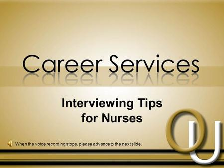 Interviewing Tips for Nurses When the voice recording stops, please advance to the next slide.