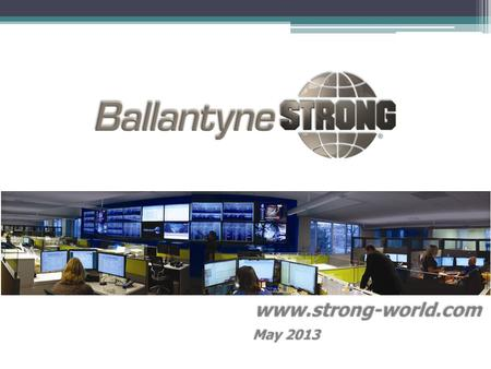 Www.strong-world.com May 2013. Except for the statements of historical fact, the information presented herein, as well as comments that management may.