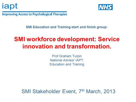 SMI Stakeholder Event, 7 th March, 2013 SMI Education and Training start and finish group: SMI workforce development: Service innovation and transformation.
