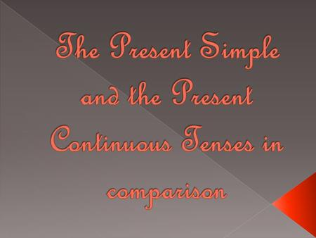 The Present Simple Tense: Often Usually Always Every day Sometimes.