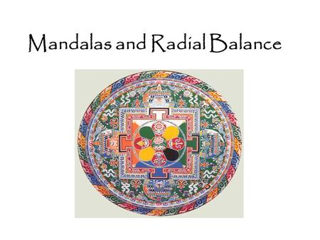 "Mandalas and Radial Balance. Mandala The Term mandala comes from the ancient Sanskrit language and loosely translates to mean ""circle"". Mandalas are used."