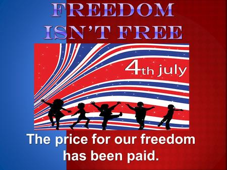 The price for our freedom has been paid.  What book of the bible is our verse from today?  What is freedom?  Who gave us the greatest freedom?