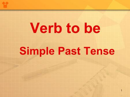 Verb to be Simple Past Tense 1. Verb to be Observe how verb To be Simple Past is used in the affirmative form. I was free last Friday so I visited my.