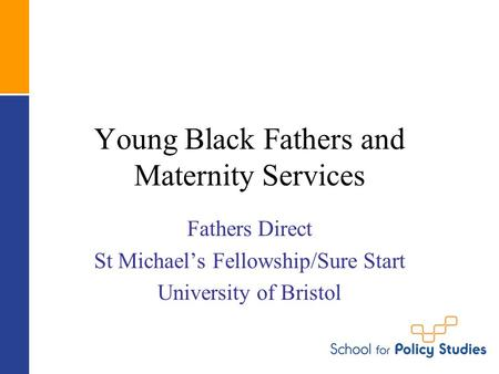 Young Black Fathers and Maternity Services Fathers Direct St Michael's Fellowship/Sure Start University of Bristol.