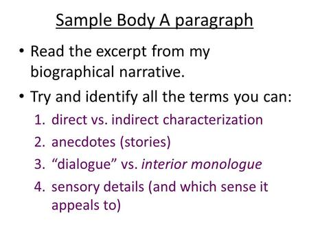 Sample Body A paragraph Read the excerpt from my biographical narrative. Try and identify all the terms you can: 1.direct vs. indirect characterization.