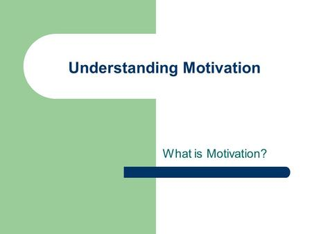 Understanding Motivation What is Motivation?. Student Motivation in the College Classroom What factors influence it? Sociocultural Context Classroom.