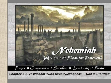 Nehemiah God's Plan for Renewal Nehemiah God's Plan for Renewal Nehemiah God's Plan for Renewal Nehemiah God's Plan for Renewal Prayer ה Compassion ו Sacrifice.