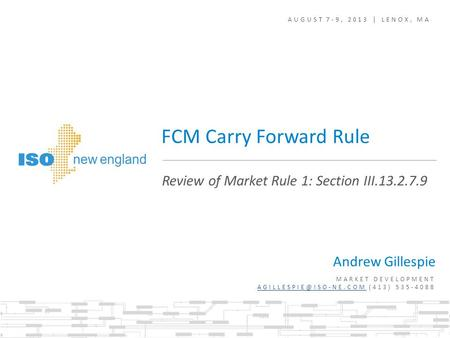 AUGUST 7-9, 2013 | LENOX, MA Andrew Gillespie MARKET DEVELOPMENT (413) 535-4088 Review of Market Rule 1: Section.