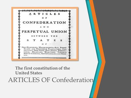 ARTICLES OF Confederation The first constitution of the United States.