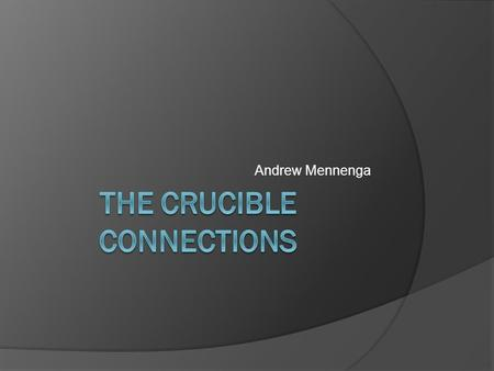 Andrew Mennenga. The Crucible  Arthur Miller, the author of The Crucible  Inspired by the McCarthy hearings of the 1950s, Arthur Miller's play, The.