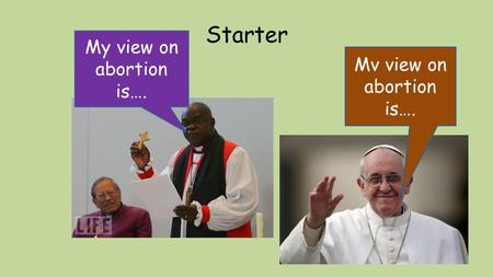 Starter My view on abortion is…. Mv view on abortion is….