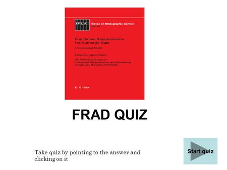 FRAD QUIZ Start quiz Take quiz by pointing to the answer and clicking on it.