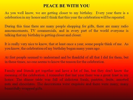 PEACE BE WITH YOU As you well know, we are getting closer to my birthday. Every year there is a celebration in my honor and I think that this year the.