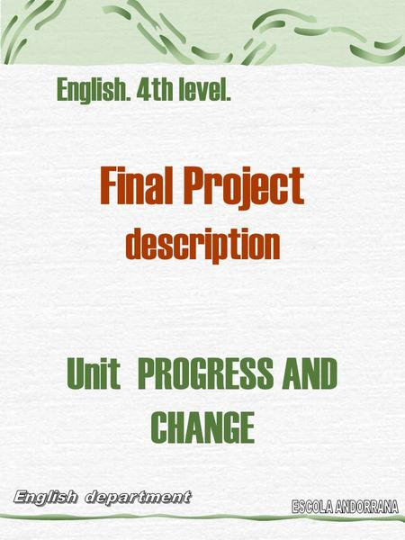 English. 4th level. Final Project description Unit PROGRESS AND CHANGE.