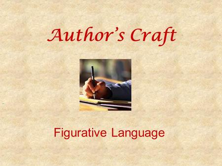 Author's Craft Figurative Language. What is Figurative Language Language that expresses something more than the dictionary meaning of the words Authors.