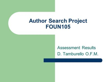 Author Search Project FOUN105 Assessment Results D. Tamburello O.F.M.