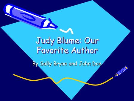 Judy Blume: Our Favorite Author By Sally Bryan and John Doe.