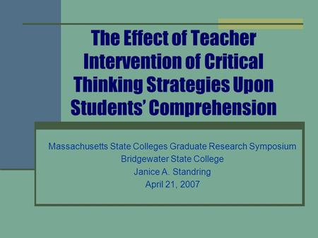 The Effect of Teacher Intervention of Critical Thinking Strategies Upon Students' Comprehension Massachusetts State Colleges Graduate Research Symposium.