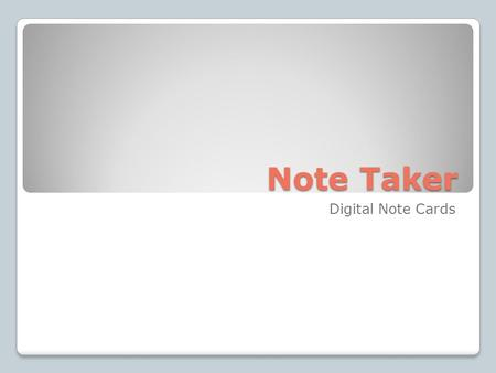 Note Taker Digital Note Cards. HeadingSub-Heading Source NoteComment Note Type Page Heading 1.