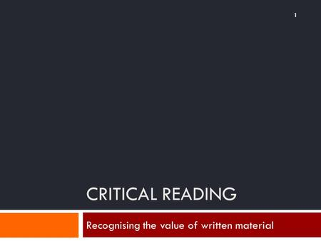 CRITICAL READING Recognising the value of written material 1.