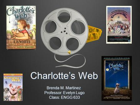 Charlotte's Web Brenda M. Martinez Brenda M. Martinez Professor: Evelyn Lugo Professor: Evelyn Lugo Class: ENGG 633 Class: ENGG 633.