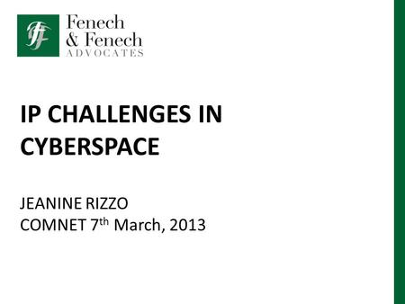 IP CHALLENGES IN CYBERSPACE JEANINE RIZZO COMNET 7 th March, 2013.