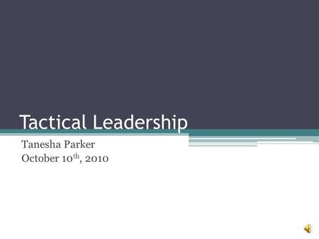 Tactical Leadership Tanesha Parker October 10 th, 2010.