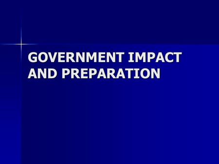 GOVERNMENT IMPACT AND PREPARATION. The United States Federal Government takes actions that are in the best interests of the nation and are not likely.