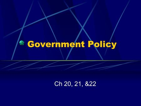 Government Policy Ch 20, 21, &22. Taxing and Spending Ch 20.