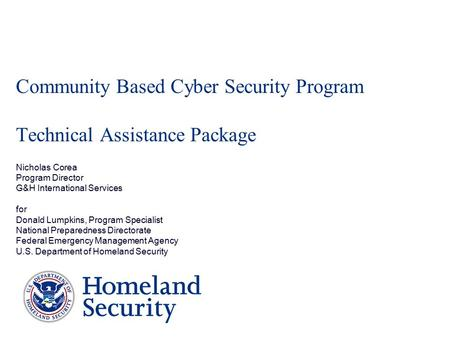 Community Based Cyber Security Program Technical Assistance Package Nicholas Corea Program Director G&H International Services for Donald Lumpkins, Program.